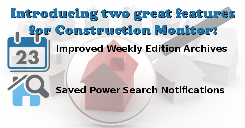 New features on Construction Monitor: Improved Weekly Edition Archive and Saved Search Notifications